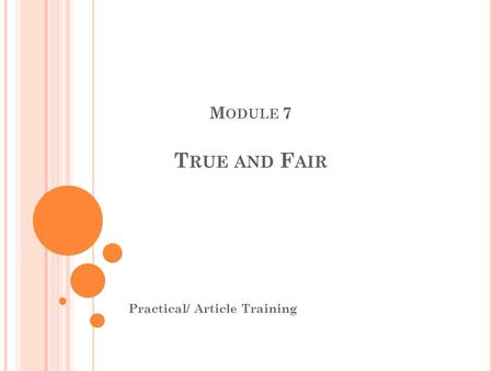 M ODULE 7 T RUE AND F AIR Practical/ Article Training.