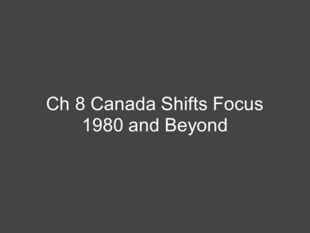 Ch 8 Canada Shifts Focus 1980 and Beyond. Learning Outcomes- Today you will identify societal changes in Canada after 1980. You will also explore how.