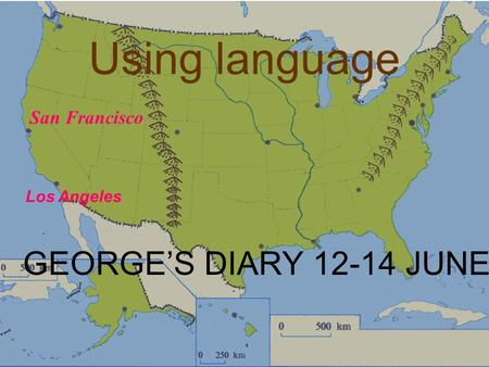 Using language GEORGE'S DIARY 12-14 JUNE San Francisco Los Angeles.