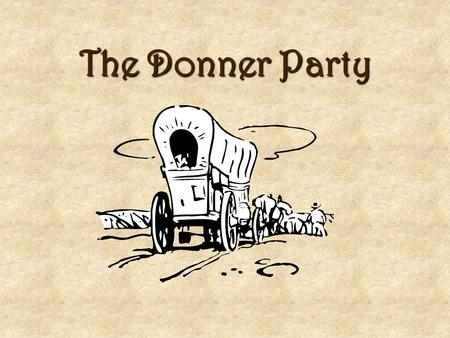 The Donner Party Who wants to go to California without costing them anything? As many as eight young men of good character who can drive an ox team will.