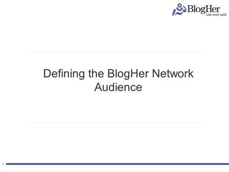 11 Defining the BlogHer Network Audience. 2 Nielsen Helps us Define the BlogHer Audience 2 Who they are What they buy Where they go for leisure.