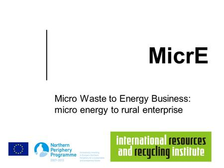 MicrE Micro Waste to Energy Business: micro energy to rural enterprise.