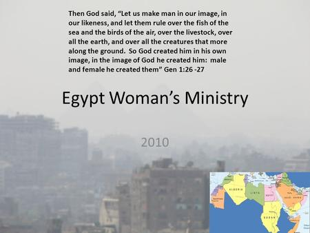 "Egypt Woman's Ministry 2010 Then God said, ""Let us make man in our image, in our likeness, and let them rule over the fish of the sea and the birds of."