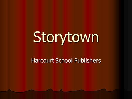 Storytown Harcourt School Publishers. Our New Literacy Program Storytown is our District reading and language arts program for grades K-4. This program.