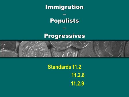 Immigration – Populists – Progressives Standards 11.2 11.2.8 11.2.9.