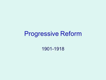 Progressive Reform 1901-1918 The Progressive Era Represented a dramatic shift in government People began to look to gov. to solve their problems Major.