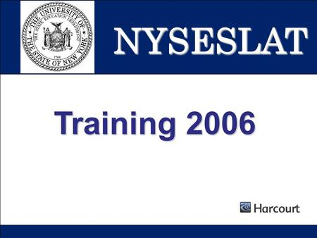 1 NYSESLAT Training 2006. 2 Copyright 2005 by Harcourt Assessment, Inc. NYSESLAT CONTENTS OF THIS OVERVIEW  Test features  Materials  Administration.