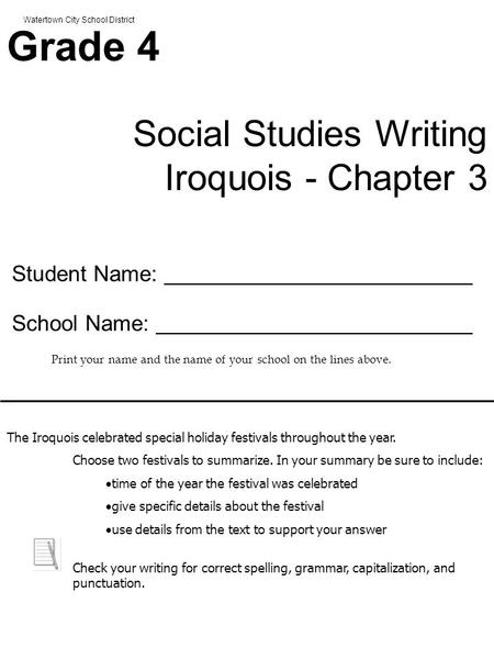 Watertown City School District Grade 4 Social Studies Writing Iroquois - Chapter 3 Student Name: School Name: Print your name and the name of your school.