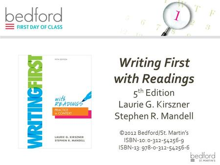 Writing First with Readings 5 th Edition Laurie G. Kirszner Stephen R. Mandell ©2012 Bedford/St. Martin's ISBN-10: 0-312-54256-9 ISBN-13: 978-0-312-54256-6.