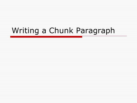 Writing a Chunk Paragraph. Quote Integration  Verb Phrase  Definition: The process of properly fitting quotations from a source into the body of your.