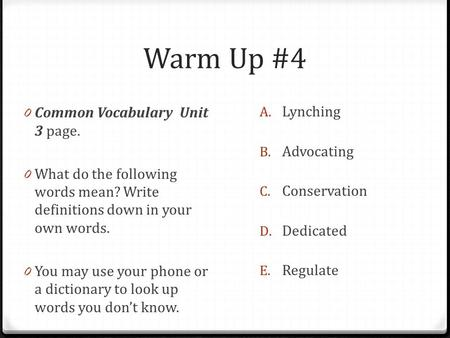 Warm Up #4 0 Common Vocabulary Unit 3 page. 0 What do the following words mean? Write definitions down in your own words. 0 You may use your phone or a.