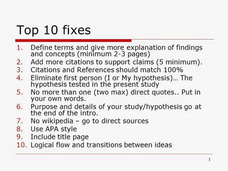 1 Top 10 fixes 1.Define terms and give more explanation of findings and concepts (minimum 2-3 pages) 2.Add more citations to support claims (5 minimum).