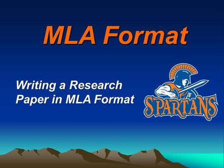 MLA Format Writing a Research Paper in MLA Format.