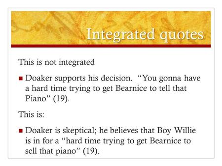"Integrated quotes This is not integrated Doaker supports his decision. ""You gonna have a hard time trying to get Bearnice to tell that Piano"" (19). This."