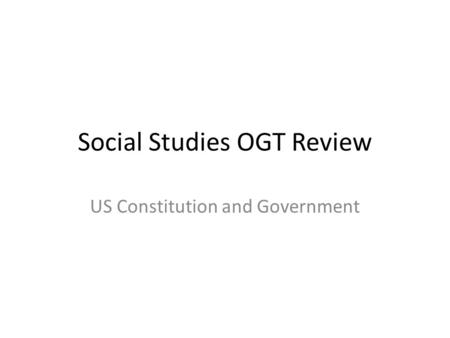 Social Studies OGT Review US Constitution and Government.