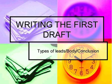 WRITING THE FIRST DRAFT Types of leads/Body/Conclusion.