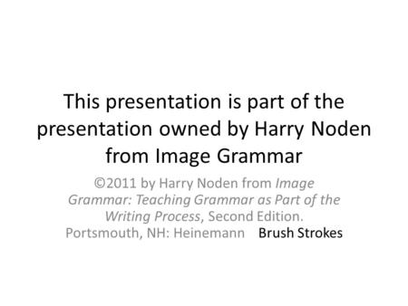 This presentation is part of the presentation owned by Harry Noden from Image Grammar ©2011 by Harry Noden from Image Grammar: Teaching Grammar as Part.