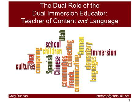 1 The Dual Role of the Dual Immersion Educator: Teacher of Content and Language Greg Duncan