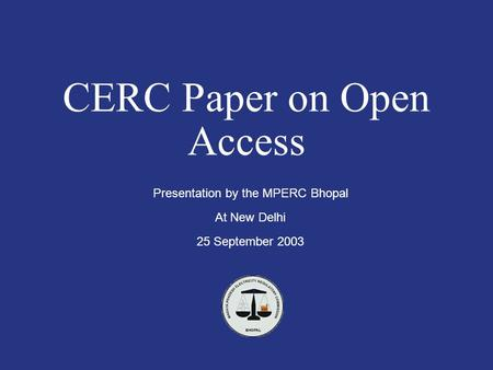 CERC Paper on Open Access Presentation by the MPERC Bhopal At New Delhi 25 September 2003.