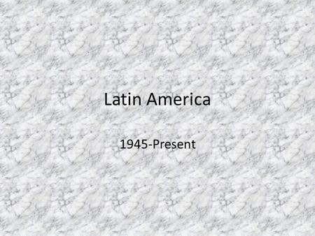 Latin America 1945-Present. What/Where is Latin America?