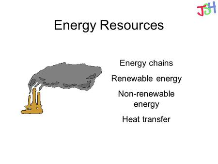 Energy Resources Energy chains Renewable energy Non-renewable energy