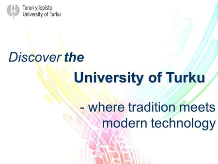 Discover the University of Turku - where tradition meets modern technology - where tradition meets modern technology.