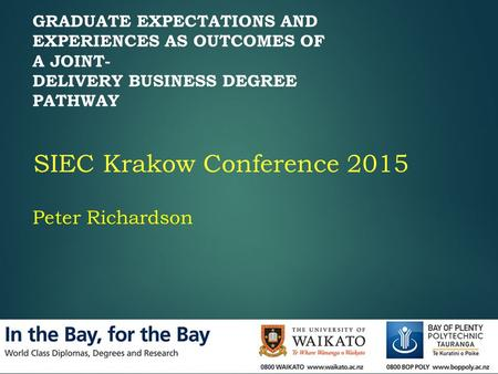 GRADUATE EXPECTATIONS AND EXPERIENCES AS OUTCOMES OF A JOINT- DELIVERY BUSINESS DEGREE PATHWAY SIEC Krakow Conference 2015 Peter Richardson.