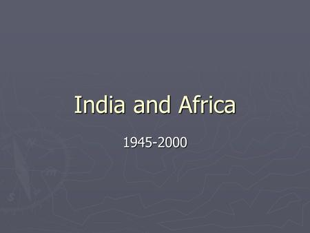 India and Africa 1945-2000. India ► No longer a British colony after WWII ► India is divided by a Partition to separate Hindus and Muslims due to civil.