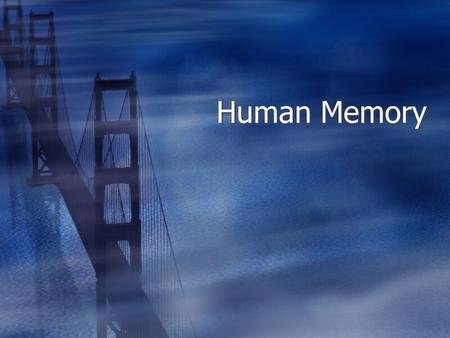 Human Memory. Three Types  Sensory Memory  Short Term Memory  Long Term Memory  Sensory Memory  Short Term Memory  Long Term Memory.