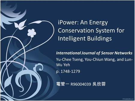 IPower: An Energy Conservation System for Intelligent Buildings International Journal of Sensor Networks Yu-Chee Tseng, You-Chiun Wang, and Lun- Wu Yeh.