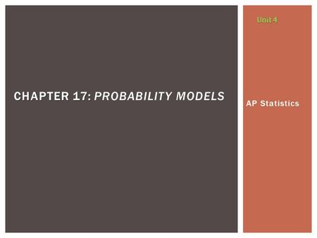AP Statistics CHAPTER 17: CHAPTER 17: PROBABILITY MODELS Unit 4.