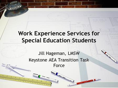 Work Experience Services for Special Education Students Jill Hageman, LMSW Keystone AEA Transition Task Force.