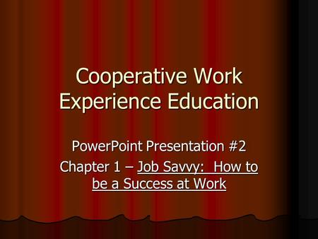 Cooperative Work Experience Education PowerPoint Presentation #2 Chapter 1 – Job Savvy: How to be a Success at Work.