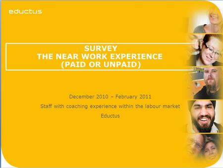 Sidan 1 SURVEY THE NEAR WORK EXPERIENCE (PAID OR UNPAID) December 2010 – February 2011 Staff with coaching experience within the labour market Eductus.