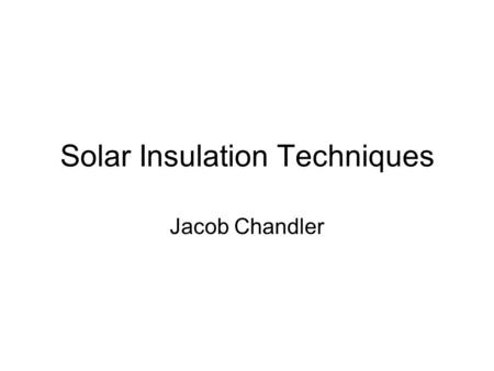 Solar Insulation Techniques Jacob Chandler. Purpose of Solar Insulation solar principles in architectural design used to absorb and retain solar energy.