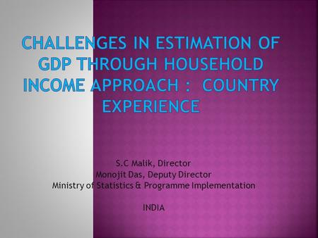 S.C Malik, Director Monojit Das, Deputy Director Ministry of Statistics & Programme Implementation INDIA.