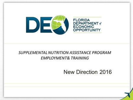 SUPPLEMENTAL NUTRITION ASSISTANCE PROGRAM EMPLOYMENT& TRAINING New Direction 2016.