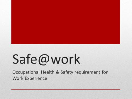Occupational Health & Safety requirement for Work Experience.