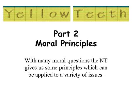 Part 2 Moral Principles With many moral questions the NT gives us some principles which can be applied to a variety of issues.