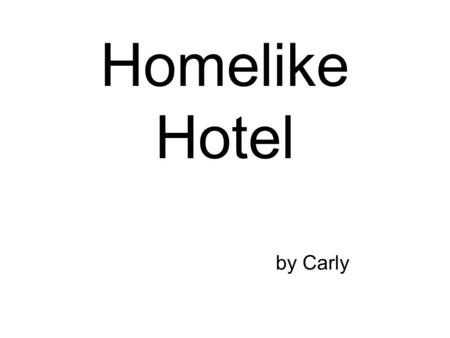 Homelike Hotel by Carly. Introduction Location Mission statement Vision statement Style of accommodation Restaurant Bar and lounge Special features Employee.