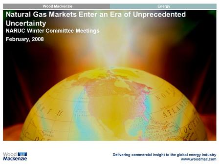 Delivering commercial insight to the global energy industry www.woodmac.com Wood MackenzieEnergy Natural Gas Markets Enter an Era of Unprecedented Uncertainty.