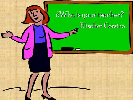 "¿Who is your teacher? Elisoliet Corsino I was born and raised in the ""Enchanted Island"""