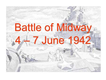 Battle of Midway 4 – 7 June 1942. Battle of Midway Key Facts Battle of Midway is considered the turning point of the war in the Pacific as it tipped the.