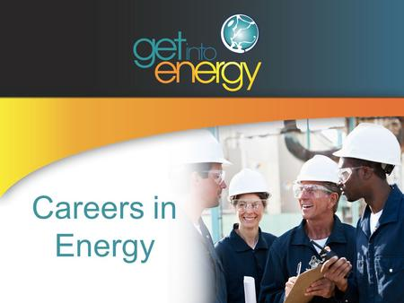 Careers in Energy. About Your Company Think About a Career in Energy! Have you ever paused to think what's behind: The light switch on the wall? The.