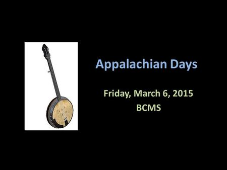 Appalachian Days Friday, March 6, 2015 BCMS. Reflect What do the people of Appalachia value? What makes Appalachia different that other areas of the United.