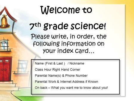 Welcome to 7 th grade science! Please write, in order, the following information on your index card… Name (First & Last ) / Nickname Class Hour Right Hand.