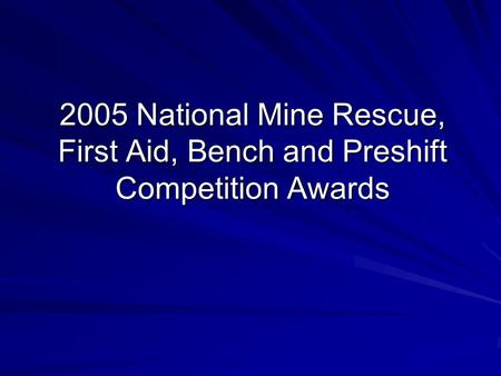 2005 National Mine Rescue, First Aid, Bench and Preshift Competition Awards.