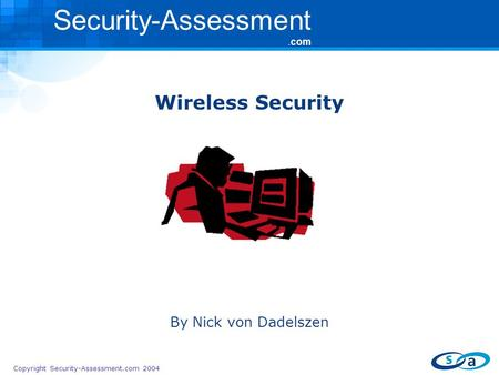 Copyright Security-Assessment.com 2004 Security-Assessment.com Wireless Security By Nick von Dadelszen.