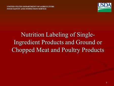 UNITED STATES DEPARTMENT OF AGRICULTURE FOOD SAFETY AND INSPECTION SERVICE Nutrition Labeling of Single- Ingredient Products and Ground or Chopped Meat.
