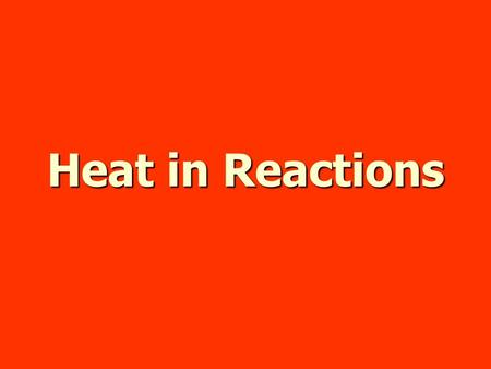 Heat in Reactions. Thermochemistry The study of changes in heat in a chemical reaction The study of changes in heat in a chemical reaction Part of thermodynamics.